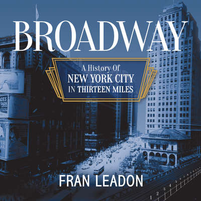 Broadway: A History of New York City in Thirteen Miles Audiobook, by Fran Leadon