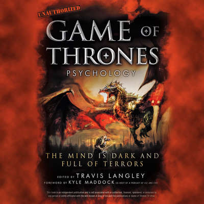 Game of Thrones Psychology: The Mind is Dark and Full of Terrors Audiobook, by Author Info Added Soon
