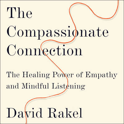 The Compassionate Connection: The Healing Power of Empathy and Mindful Listening Audiobook, by David Rakel