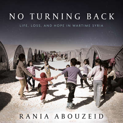 No Turning Back: Life, Loss, and Hope in Wartime Syria Audiobook, by Rania Abouzeid