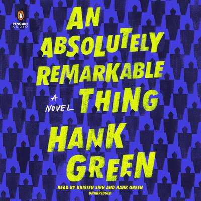 An Absolutely Remarkable Thing: A Novel Audiobook, by Hank Green