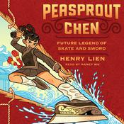 Peasprout Chen, Future Legend of Skate and Sword Audiobook, by Henry Lien