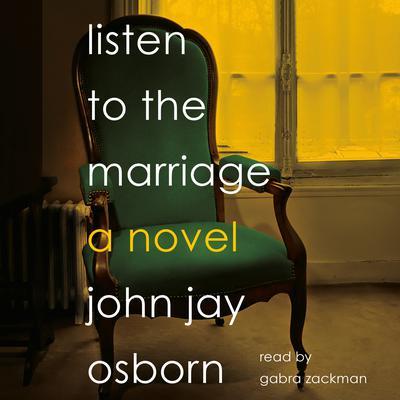 Listen to the Marriage: A Novel Audiobook, by John Jay Osborn