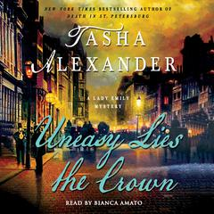 Uneasy Lies the Crown: A Lady Emily Mystery Audiobook, by Tasha Alexander
