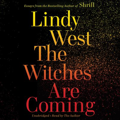 The Witches Are Coming Audiobook, by Lindy West