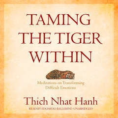 Taming the Tiger Within: Meditations on Transforming Difficult Emotions Audiobook, by Thich Nhat Hanh