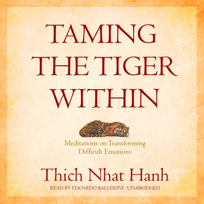 Taming the Tiger Within: Meditations on Transforming Difficult Emotions Audiobook, by