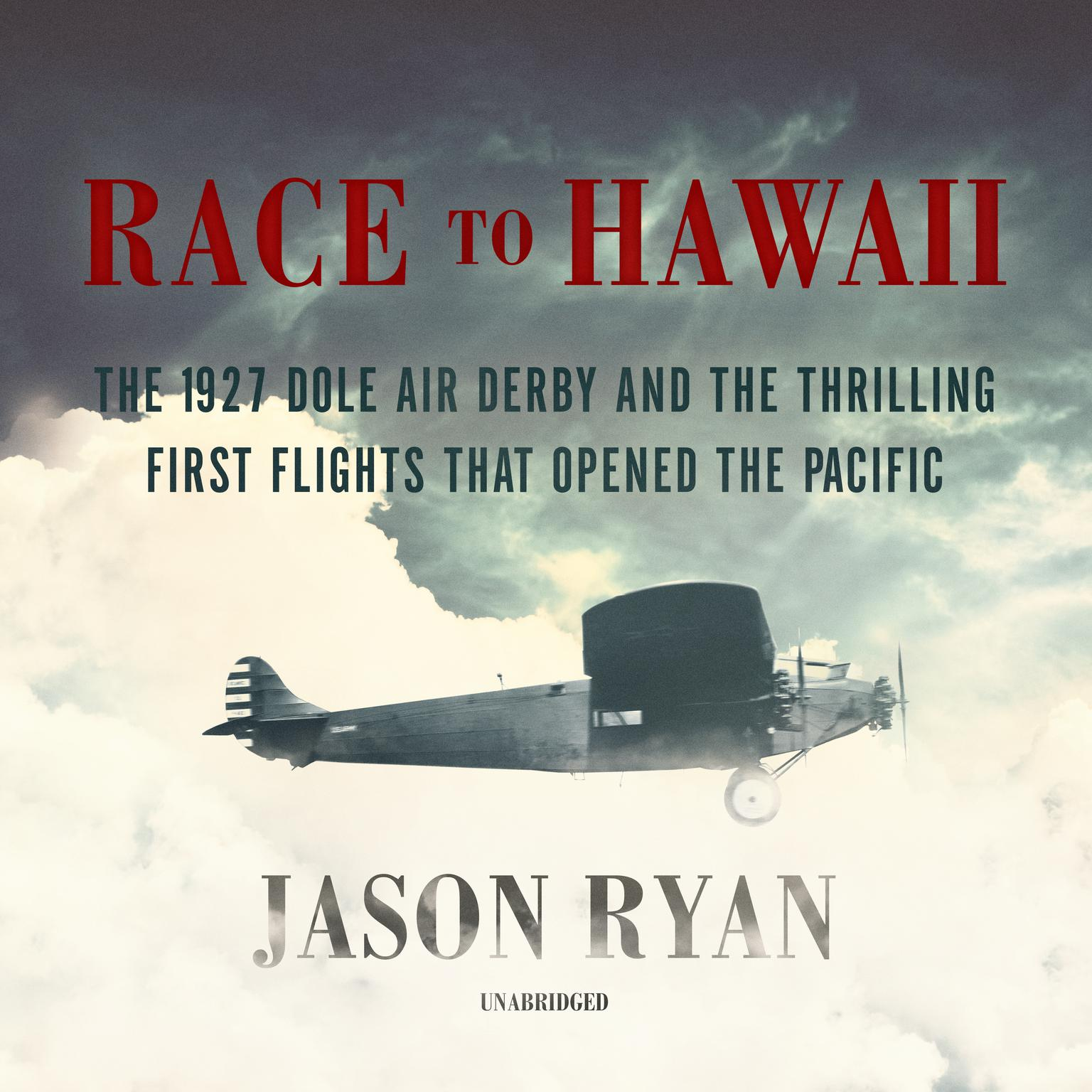 Race to Hawaii: The 1927 Dole Air Derby and the Thrilling First Flights That Opened the Pacific Audiobook, by Jason Ryan