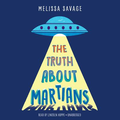 The Truth About Martians Audiobook, by Melissa Savage