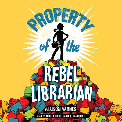 Property of the Rebel Librarian Audiobook, by Allison Varnes