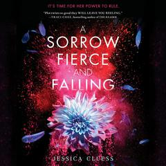 A Sorrow Fierce and Falling (Kingdom on Fire, Book Three) Audiobook, by Jessica Cluess