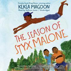 The Season of Styx Malone Audiobook, by Kekla Magoon