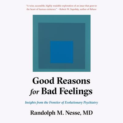Good Reasons for Bad Feelings: Insights from the Frontier of Evolutionary Psychiatry Audiobook, by Randolph Nesse, M.D.