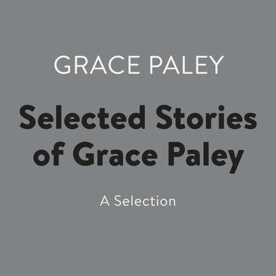 Selected Stories of Grace Paley: A Selection Audiobook, by Grace Paley