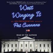 West Winging It: An Un-presidential Memoir Audiobook, by Pat Cunnane