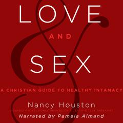 Love and Sex: A Christian Guide to Healthy Intimacy Audiobook, by Nancy Houston