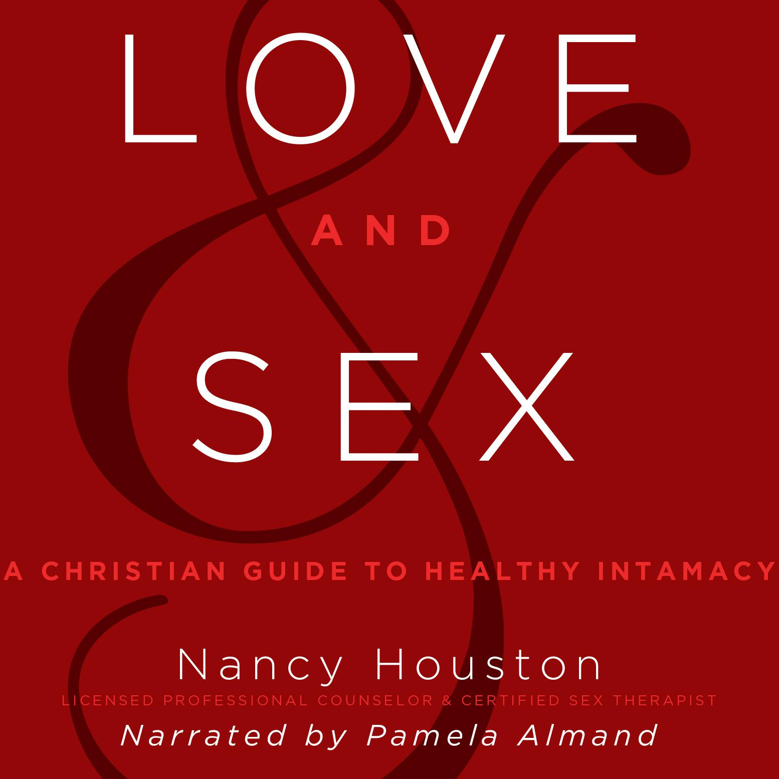 Love And Sex A Christian Guide To Healthy Intimacy Audiobook