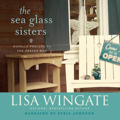 The Sea Glass Sisters: Prelude to The Prayer Box Audiobook, by Lisa Wingate