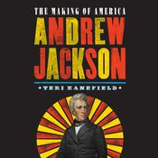 Andrew Jackson: The Making of America Audiobook, by Teri Kanefield