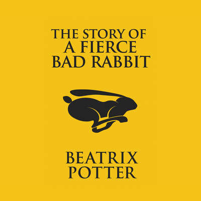 The Story of a Fierce Bad Rabbit Audiobook, by Beatrix Potter