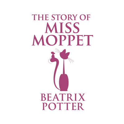 The Story of Miss Moppet Audiobook, by Beatrix Potter