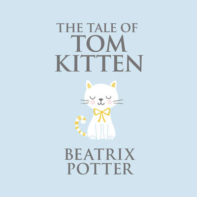 The Tale of Tom Kitten Audiobook, by Beatrix Potter