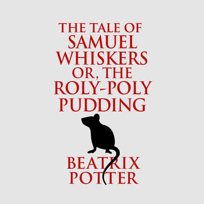 The Tale of Samuel Whiskers or, The Roly-Poly Pudding Audiobook, by Beatrix Potter