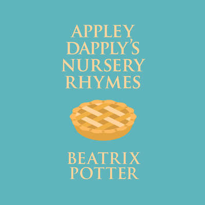 Appley Dapplys Nursery Rhymes Audiobook, by Beatrix Potter