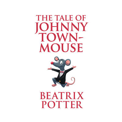 The Tale of Johnny Town-Mouse Audiobook, by Beatrix Potter