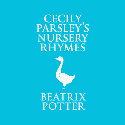 Cecily Parsleys Nursery Rhymes Audiobook, by Beatrix Potter