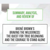 Summary, Analysis, and Review of Brene Browns Braving the Wilderness: The Quest for True Belonging and the Courage to Stand Alone Audiobook, by Start Publishing Notes