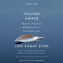Falling Awake: How to Practice Mindfulness in Everyday Life Audiobook, by Jon Kabat-Zinn