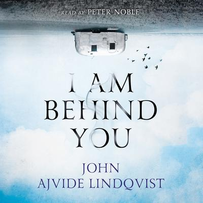 I Am Behind You Audiobook, by John Ajvide Lindqvist