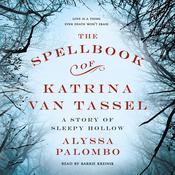 The Spellbook of Katrina Van Tassel: A Story of Sleepy Hollow Audiobook, by Alyssa Palombo