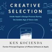 Creative Selection: Inside Apples Design Process During the Golden Age of Steve Jobs Audiobook, by Ken Kocienda|