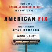 American Fix: Inside the Opioid Addiction Crisis - and How to End It Audiobook, by Ryan Hampton