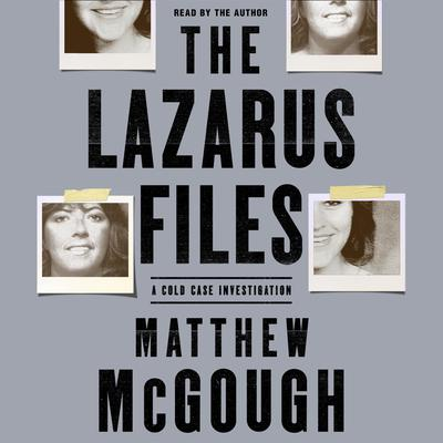The Lazarus Files: A Cold Case Investigation Audiobook, by Matthew McGough