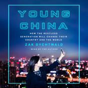 Young China: How the Restless Generation Will Change Their Country and the World Audiobook, by Zak Dychtwald