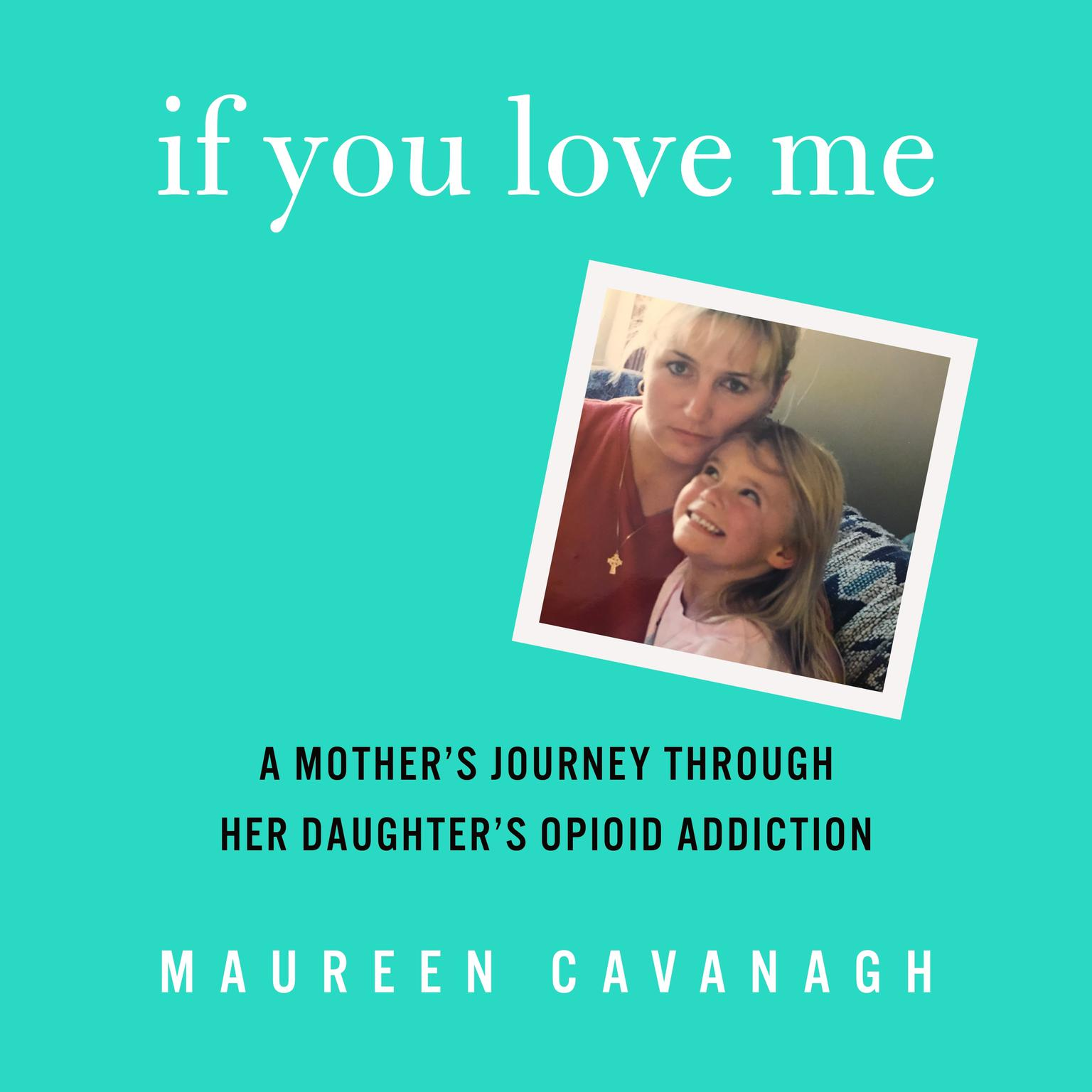 Printable If You Love Me: A Mother's Journey Through Her Daughter's Opioid Addiction Audiobook Cover Art