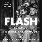 Flash: The Making of Weegee the Famous Audiobook, by Christopher Bonanos|
