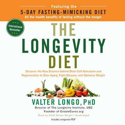 The Longevity Diet: Discover the New Science behind Stem Cell Activation and Regeneration to Slow Aging, Fight Disease, and Optimize Weight Audiobook, by Valter Longo