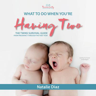 What to Do When You're Having Two: The Twins Survival Guide from Pregnancy through the First Year Audiobook, by Natalie Diaz
