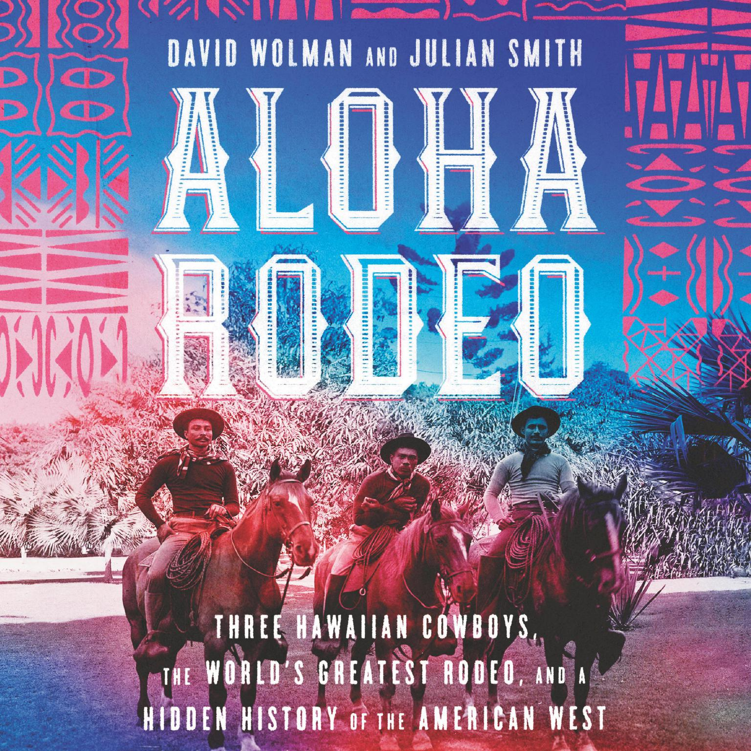 Printable Aloha Rodeo: Three Hawaiian Cowboys, the World's Greatest Rodeo, and a Hidden History of the American West Audiobook Cover Art