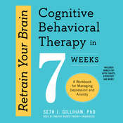 Retrain Your Brain: Cognitive Behavioral Therapy in 7 Weeks; A Workbook for Managing Depression and Anxiety Audiobook, by Seth J. Gillihan