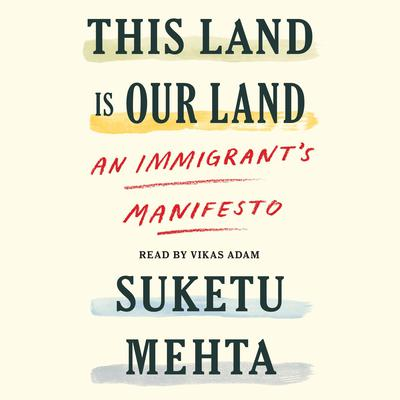 This Land Is Their Land: An Immigrants Manifesto Audiobook, by Suketu Mehta