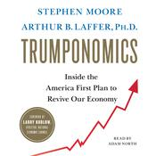 Trumponomics: Inside the America First Plan to Revive Our Economy Audiobook, by Arthur B. Laffer, Stephen Moore