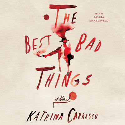 The Best Bad Things: A Novel Audiobook, by Katrina Carrasco