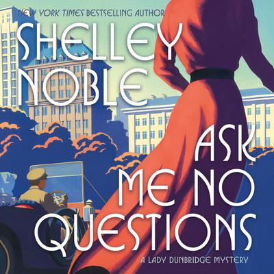 Ask Me No Questions: A Lady Dunbridge Mystery Audiobook, by Shelley Noble