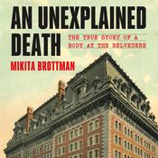 An Unexplained Death: The True Story of a Body at the Belvedere Audiobook, by Mikita Brottman
