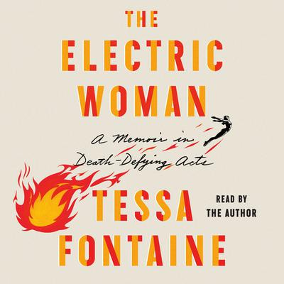 The Electric Woman: A Memoir in Death-Defying Acts Audiobook, by Tessa Fontaine